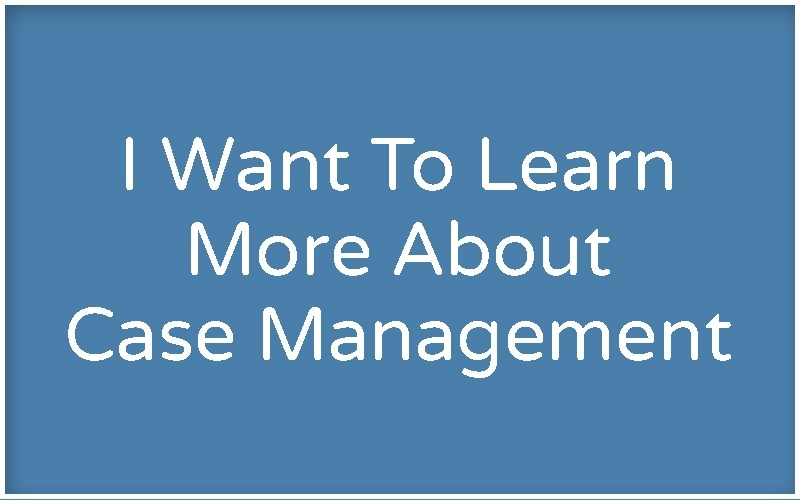 i want to learn more about case management