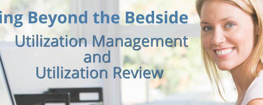 Nursing Beyond the Bedside – Utilization Management and Utilization Review