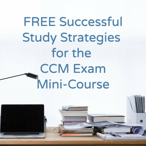 Successful Study Strategies for the CCM Exam