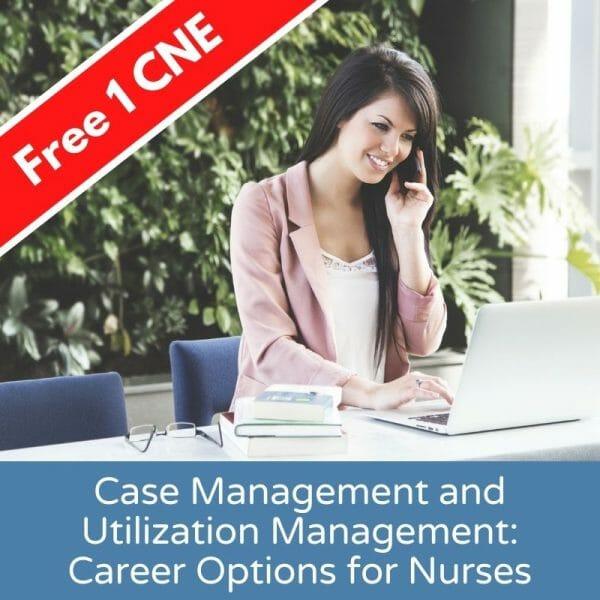Case Management and Utilization Management_ Career Options for Nurses